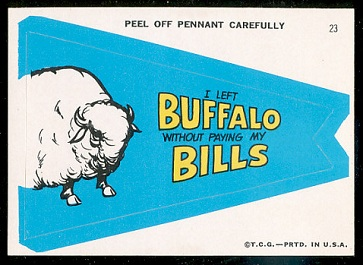 I Left Buffalo Without Paying My Bills 1967 Topps Krazy Pennants football card